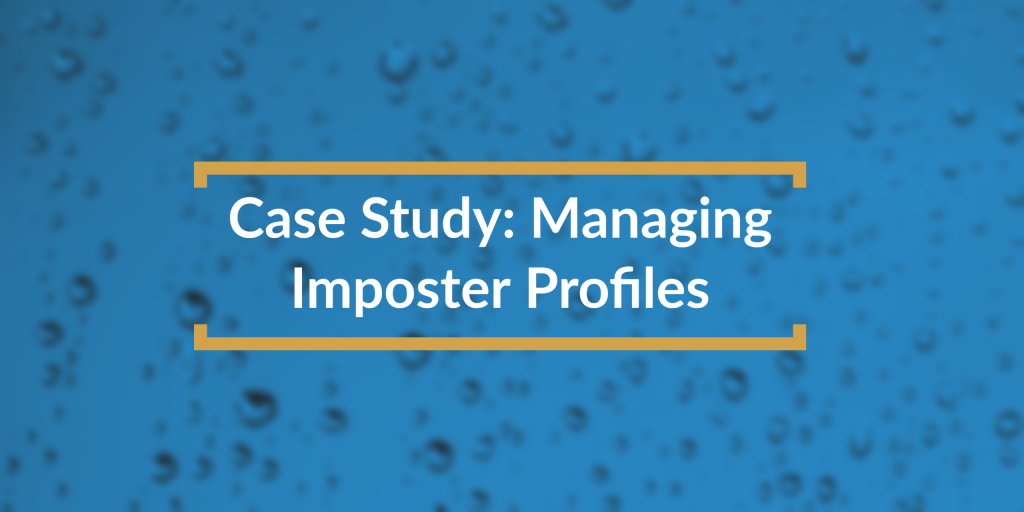 Managing Imposter Profiles Case Study