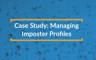 Managing Imposter Profiles Case Study